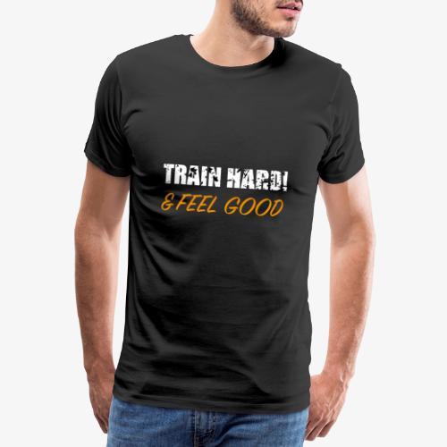 Train Hard and Feel Good - Männer Premium T-Shirt