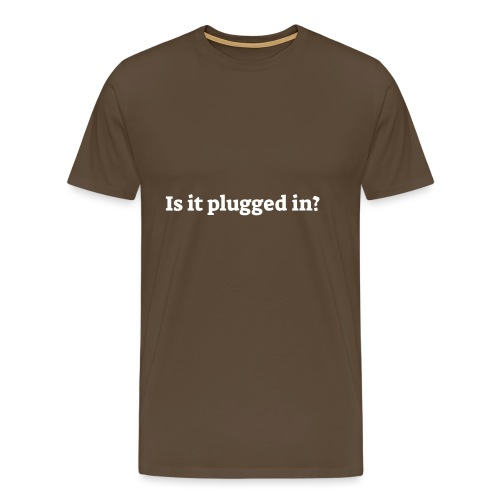 Is it plugged in - Herre premium T-shirt