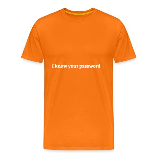 I know your password - Herre premium T-shirt