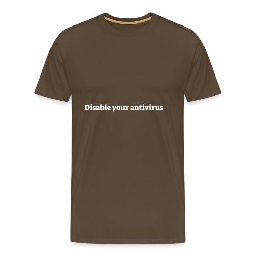 Disable your antivirus - Herre premium T-shirt