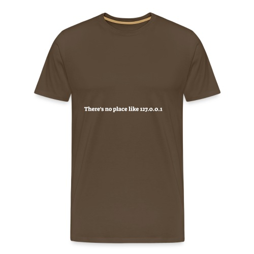 There s no place like 127.0.0.1 - Herre premium T-shirt