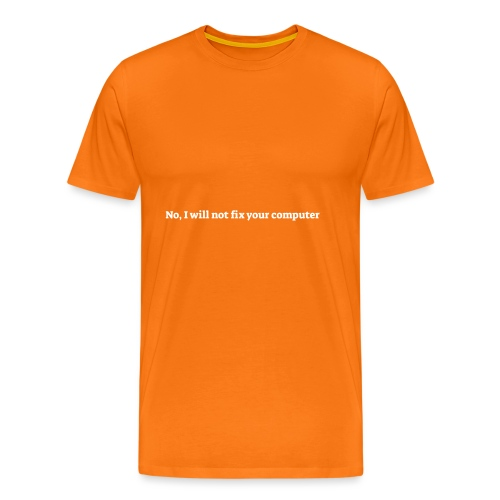 No I will not fix your computer - Herre premium T-shirt