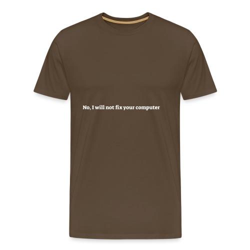 No I will not fix your computer - Herre premium T-shirt