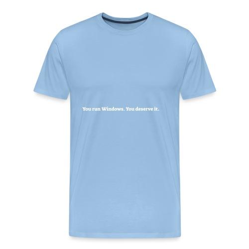 You run Windows You deserve it - Herre premium T-shirt