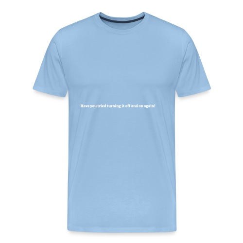 Have you tried turning it off and on again - Herre premium T-shirt