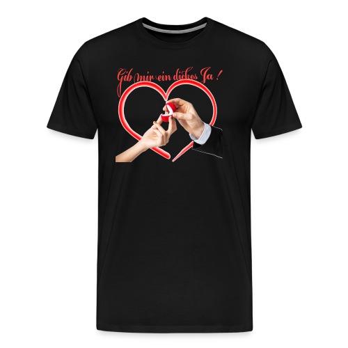 Gib mir ein Ja - Willst du mich heiraten - Männer Premium T-Shirt