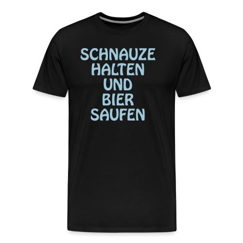 Schnauze halten und Bier saufen - Männer Premium T-Shirt