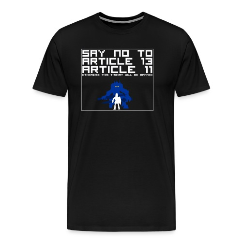 Say NO to Article 13 and 11 - Men's Premium T-Shirt