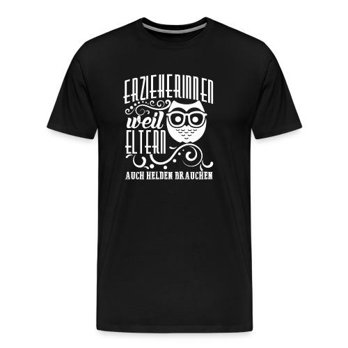 Erzieherinnen - Weil Eltern Auch Helden Brauchen H - Männer Premium T-Shirt