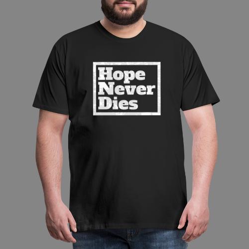 Hope Never Dies Die Hoffnung stirbt zuletzt - Männer Premium T-Shirt