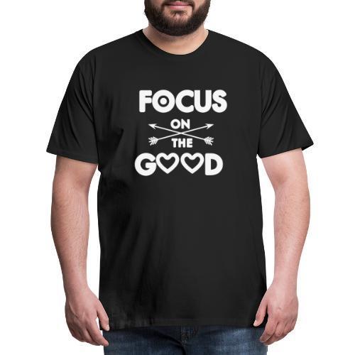 Focus on the Good - Motivierendes Motto - Männer Premium T-Shirt