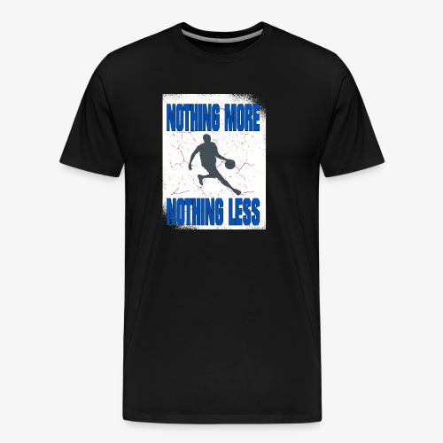nothing more - nothing less #Basketball - Männer Premium T-Shirt