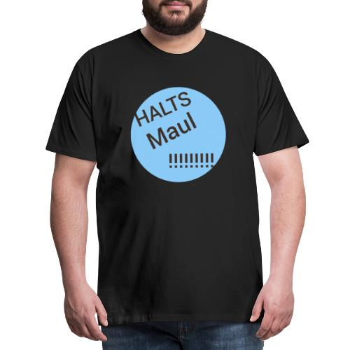 Das Halts Maul!!!! Design - Männer Premium T-Shirt