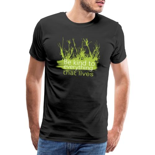 BE Kind to EVERYTHING that lives - Männer Premium T-Shirt
