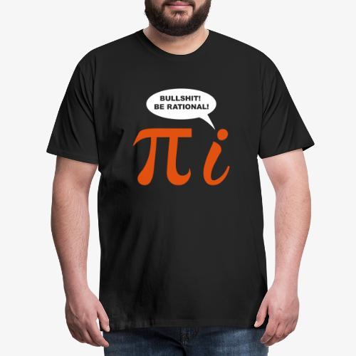 Bullshit Be rational 2c - Men's Premium T-Shirt