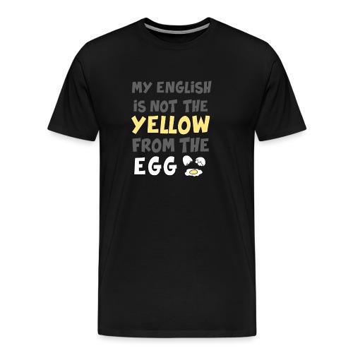 Das gelbe vom Ei Witz englisch - Männer Premium T-Shirt