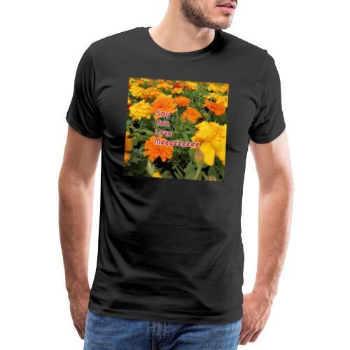 Säg att du älskar mig - Premium-T-shirt herr