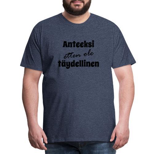 Anteeksi etten ole täydellinen, musta - Miesten premium t-paita