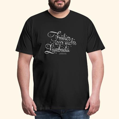 Früher war mehr Lambada - Männer Premium T-Shirt