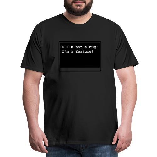 I'm not a bug! I'm a feature! (s/w) - Männer Premium T-Shirt