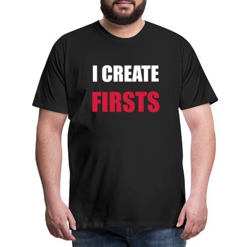 I create FIRSTS - Miesten premium t-paita
