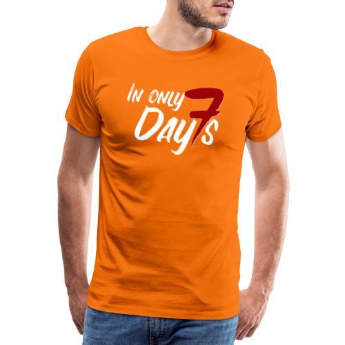 In Only Seven Days - Männer Premium T-Shirt