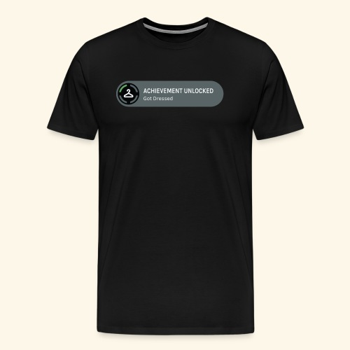 Achievement Unlocked: Got Dressed - Men's Premium T-Shirt