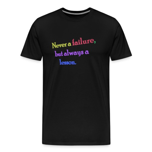 Never a failure but always a lesson - Men's Premium T-Shirt