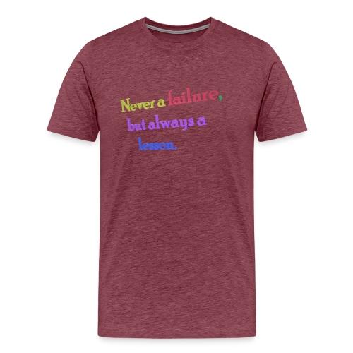 Never a failure but always a lesson - Men's Premium T-Shirt