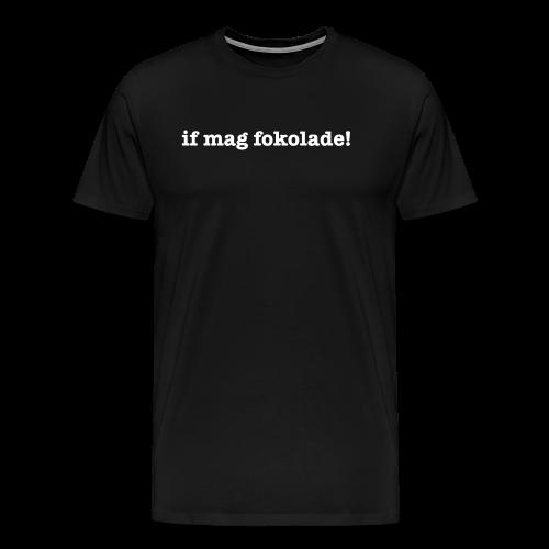 if mag fokolade — Geschenkidee - Männer Premium T-Shirt