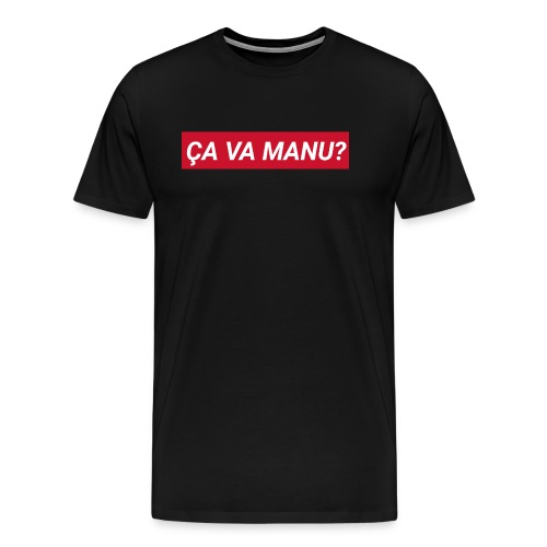 ÇA VA MANU? - T-shirt Premium Homme