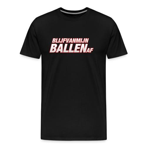 blijfvanmijnballenaftshirt - Mannen Premium T-shirt