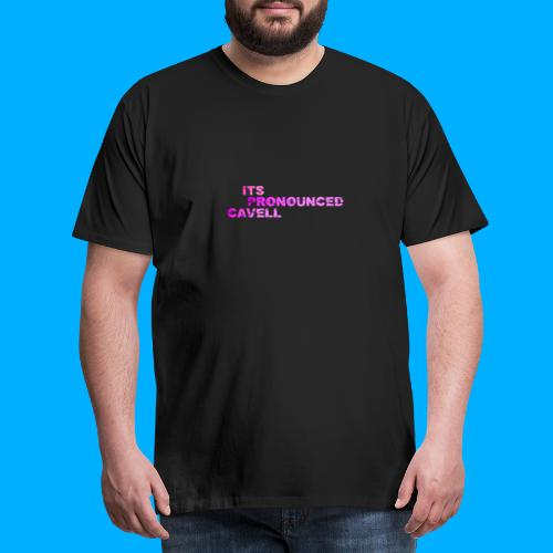 Its Pronounced Cavell Shirts - Men's Premium T-Shirt