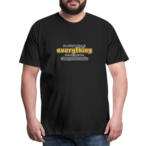 Trying to get everything - got disappointments - Men's Premium T-Shirt