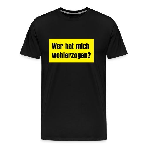 wer hat mich wohlerzogen - Männer Premium T-Shirt