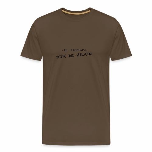 JE ... DEMAIN Jeux de Vilain - T-shirt Premium Homme