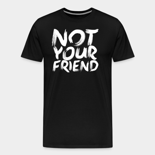 Not your friend White - Men's Premium T-Shirt