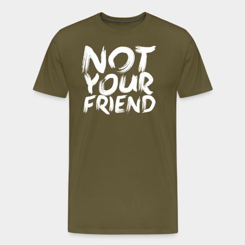 Not your friend White - Men's Premium T-Shirt