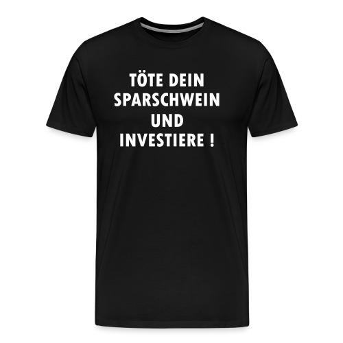 Töte dein Sparschwein und investiere ! - Männer Premium T-Shirt