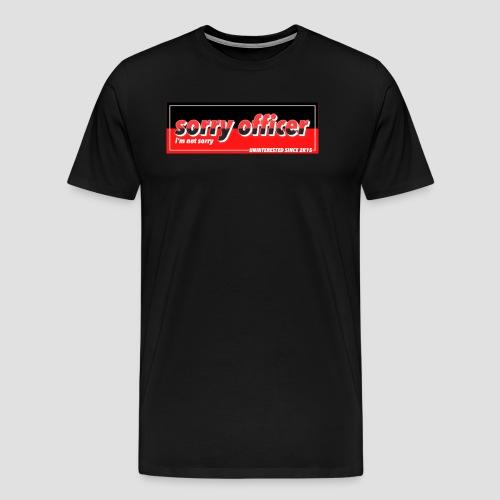 """SORRY OFFICER"" - Männer Premium T-Shirt"