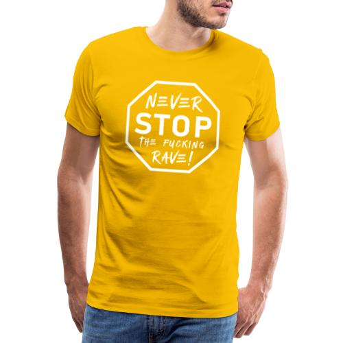 Never Stop The Fucking Rave White - Men's Premium T-Shirt
