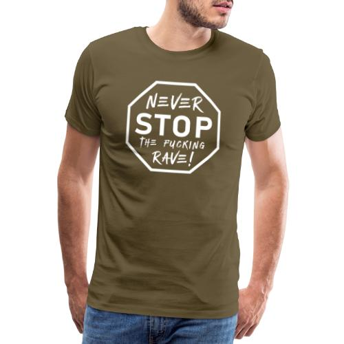 Never Stop The Fucking Rave White - Men's Premium T-Shirt