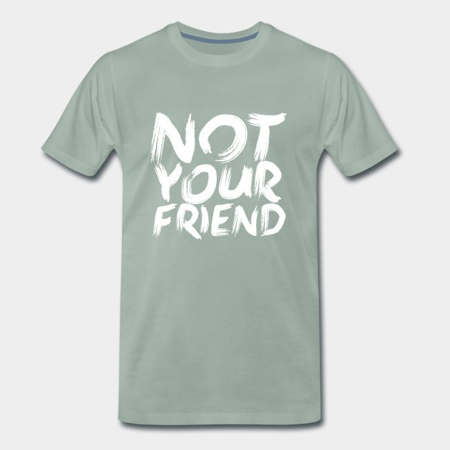 Not your friend White