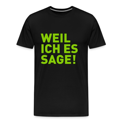 Weil ich es sage! - Männer Premium T-Shirt