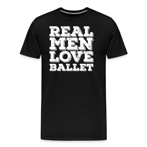 Ballet Funny Design Mens - Real Men Love Ballet - Men's Premium T-Shirt