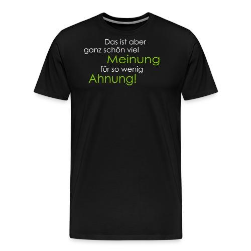 Das ist aber ganz schön viel Meinung - Männer Premium T-Shirt