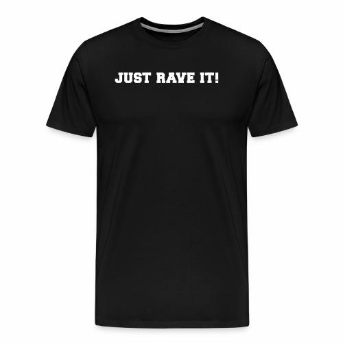 Just Rave It ! - Männer Premium T-Shirt