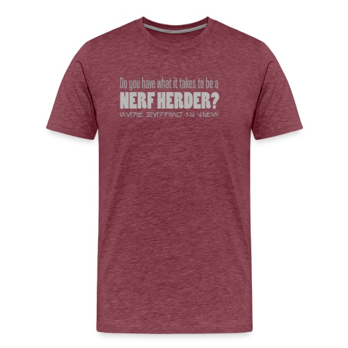 Do you have what it takes to be a nerf herder - Men's Premium T-Shirt