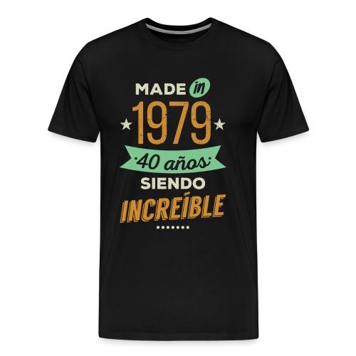 Made in 1979, 40 Años Siendo Increíble - Camiseta premium hombre