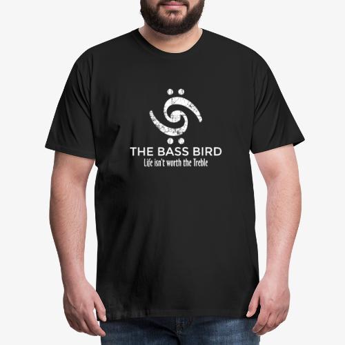 THE BASS BIRD - Life isn't worth the Treble - Männer Premium T-Shirt